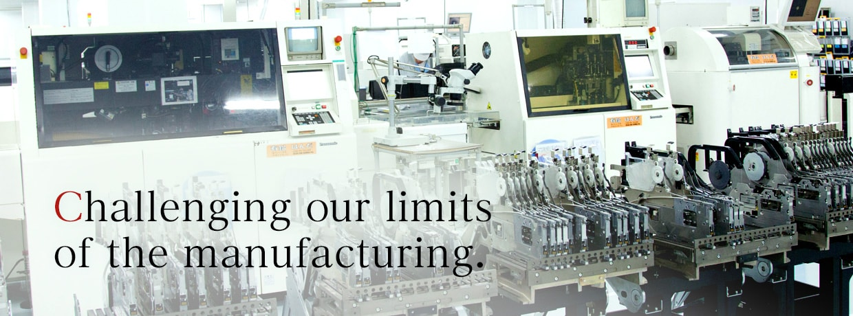 Challenging our limits of the manufacturing.